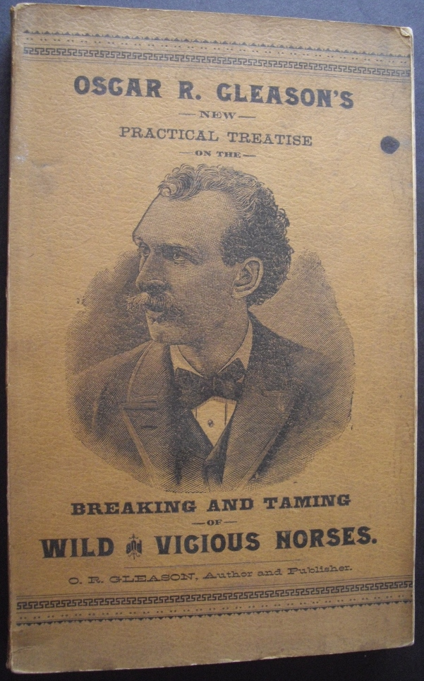 Oscar R. Gleason's New Practical Treatise on the Breaking and Taming of Wild and Vicious Horses. O R. Gleason.