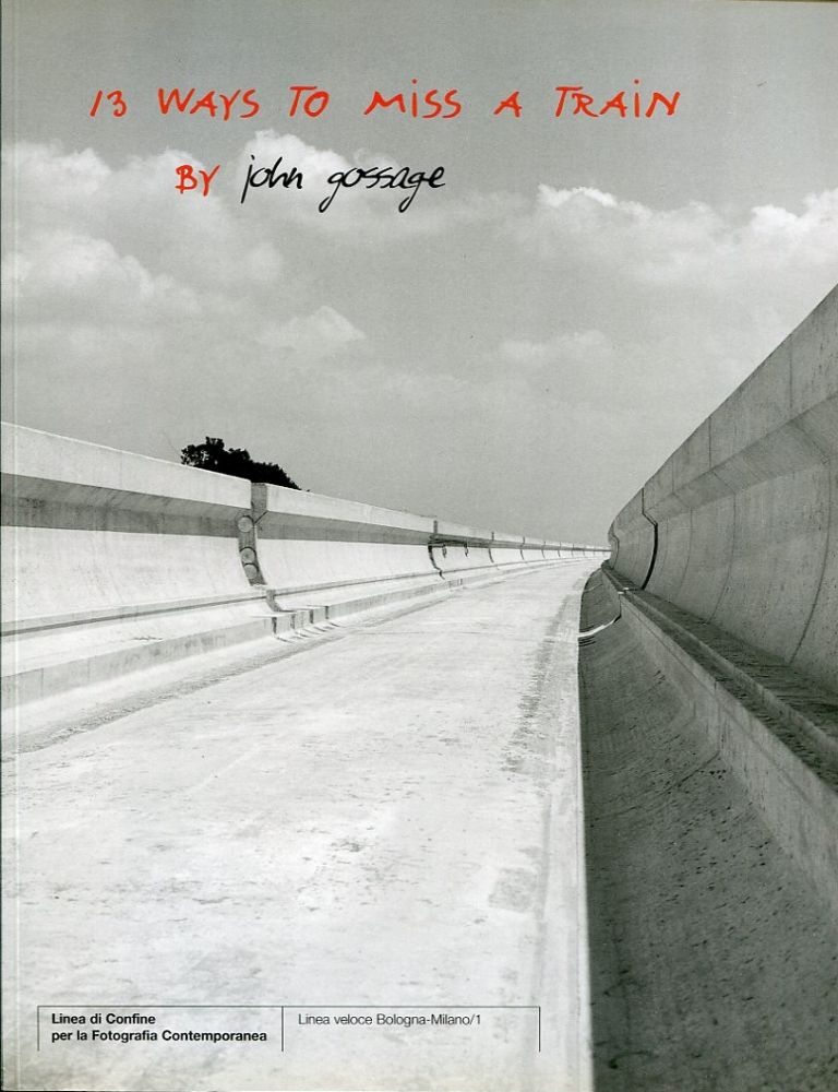 13 Ways to Miss a Train: For Franco Vaccari. John Gossage.