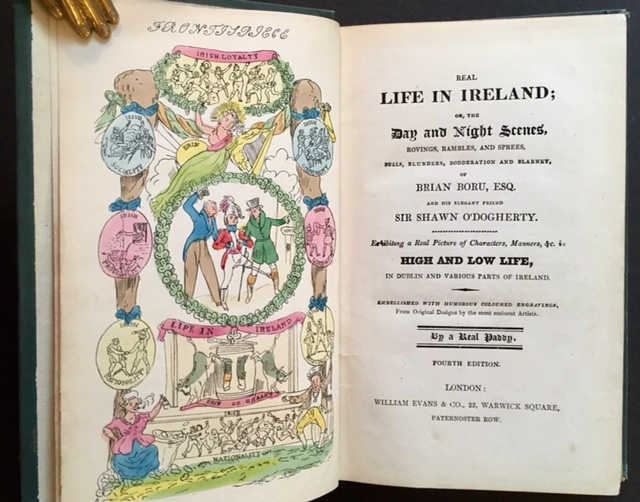 Real Life in Ireland or, the Day and Night Scenes, Rovings, Rambles, and Spress, Bulls, Blunders, Bodderation and Blarney, of Brian Boru, Esq. And His Elegant Friend Sir Shawn O'Dogherty. A Real Paddy.