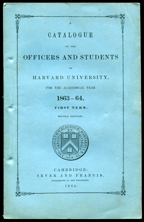 A Catalogue of the Officers and Students of Harvard University for the Academic Year 1863-64.