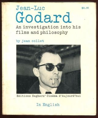 Jean-Luc Godard: An Investigation into His Films and Philosophy. Jean Collet