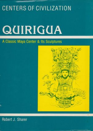 Quirigua: A Classic Maya Center & Its Sculptures. Robert J. Sharer