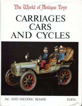 The World of Antique Toys: Carriages Cars and Cycles. Jac, Frederic Remise