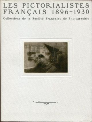 Les Pictorialistes Francais 1896-1930: Collections de la Societe Francaise de Photographie