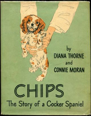 Chips: The Story of a Cocker Spaniel. Diana Thorne, Connie Moran.