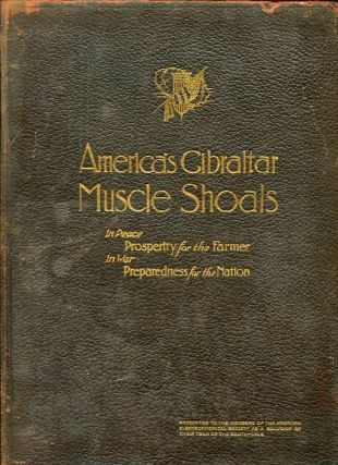 America's Gibraltar, Muscle Shoals: A Brief for the establishment of our National Nitrate Plant...