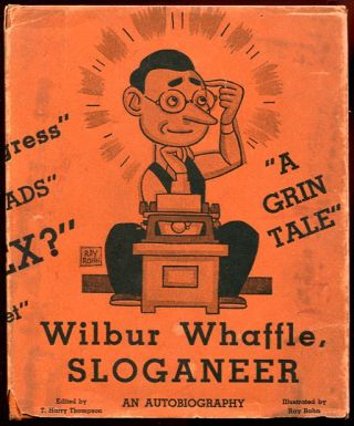 Wilbur Whaffle, Sloganeer: An Autobiography. Ed T. Harry Thompson