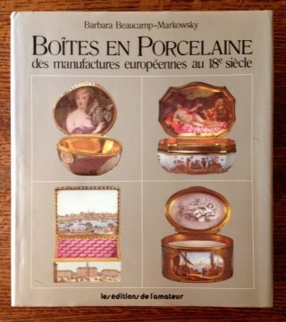 Boites en Porcelaine des Manufactures Europeennes au 18th Siecle. Barbara Beaucamp-Markowsky