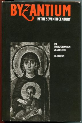 Byzantium in the Seventh Century: The Transformation of a Culture. J F. Haldon