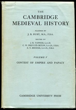 The Cambridge Medieval History: Vol. V--Contest of Empire and Papacy. Ed J R. Tanner