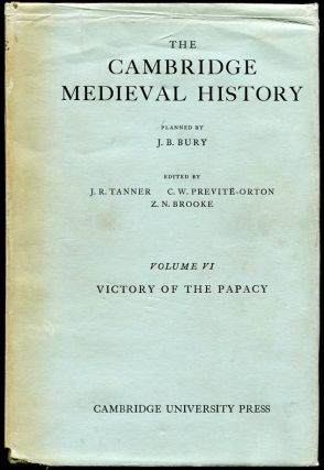 The Cambridge Medieval History: Vol. VI--Victory of the Papacy. Ed J R. Tanner