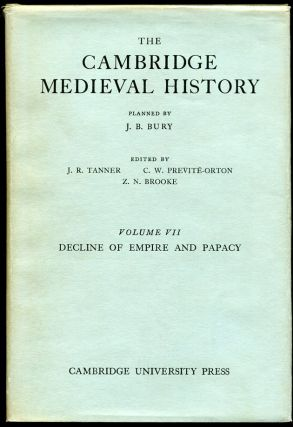 The Cambridge Medieval History: Vol. VII--Decline of Empire and Papacy. Ed J R. Tanner