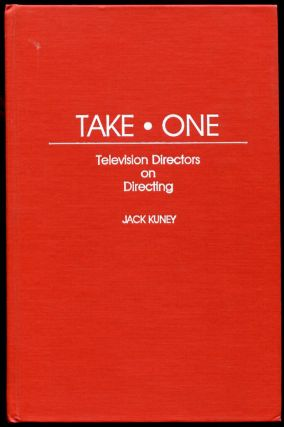 Take One: Television Directors on Directing. Jack Juney