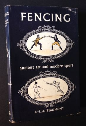 Fencing: Ancient Art and Modern Sport. C-L. de Beaumont