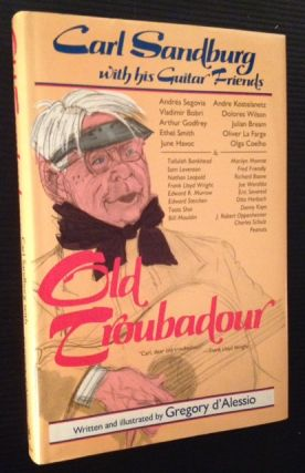 Old Troubador: Carl Sandburg with his Guitar Friends. Gregory d'Alessio