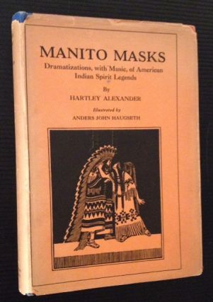 Manito Masks: Dramatizations, with Music, of American Indian Spirit Legends. Hartley Alexander