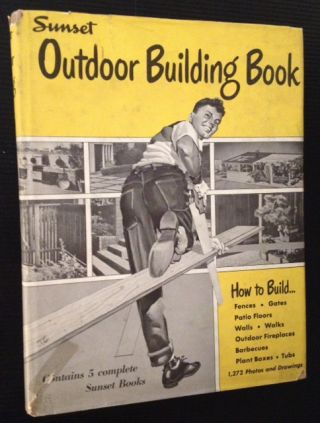 Sunset Outdoor Building Book (Five Complete Sunset Books in One Volume