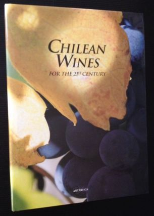 Chilean Wines for the 21st Century/Vinos Chilenos Para El Siglo XXI