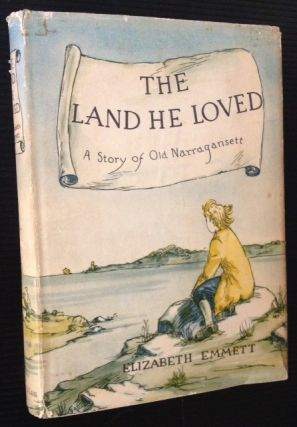 The Land He Loved: A Story of Old Narragansett. Elizabeth Emmett