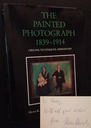 The Painted Photograph 1839-1914: Origins, Techniques, Aspirations. Heinz K. Henisch, Bridget A....