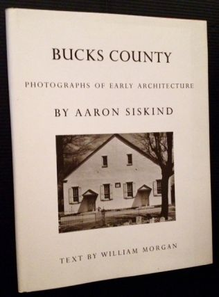 Bucks County: Photographs of Early Architecture (Review Copy). Aaron Siskind, William Morgan