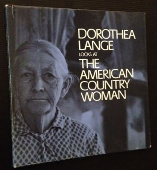 Dorothea Lange Looks at the American Country Woman: A Photographic Essay by Dorothea Lange with a...