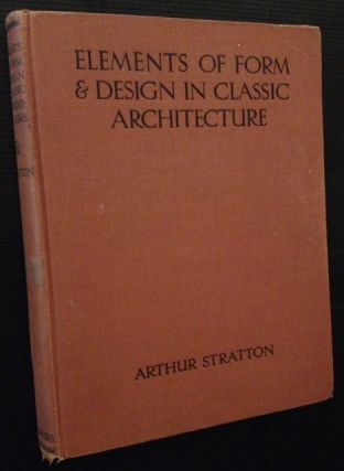 Elements of Form & Design in Classic Architecture: Shown in Exterior & Interior Motives Collated...
