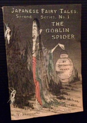 The Goblin Spider (Japanese Fairy Tales: Second Series, No. 1). Rendered into, Lafcadio Hearn