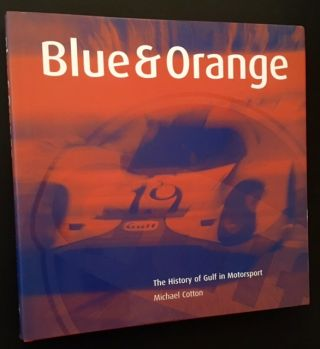 Blue & Orange: The History of Gulf in Motorsport. Michael Cotton.