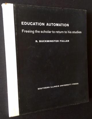 Education Automation: Freeing the Scholar to Return to His Studies. R. Buckminster Fuller