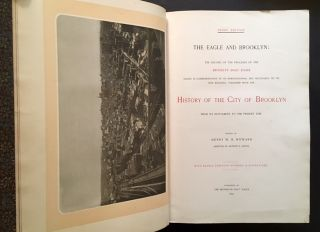 The Eagle and Brooklyn: The Record of the Progress of the Brooklyn Daily Eagle Issued in Commemoration of Its Semi-Centennial and Occupancy of Its New Building; Together with the History of the City of Brooklyn From Its Settlement to the Present Time (Proof Edition)