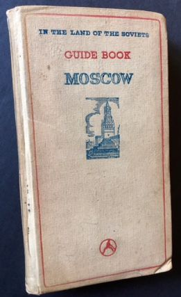 Guide to the City of Moscow: A Handbook for Tourists (In the Land of the Soviets).