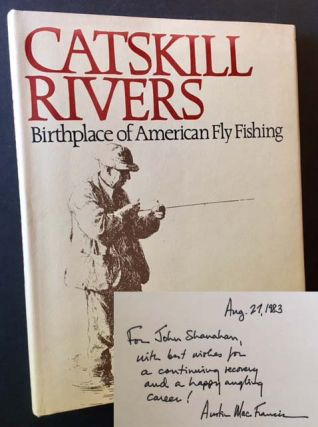 Catskill Rivers: Birthplace of American Fly Fishing. Austin M. Francis