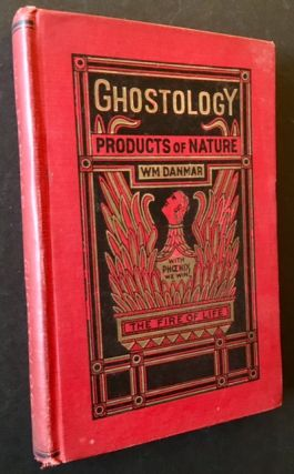 Ghostology: The Naturalistic Philosophy of the Ghosts. William Danmar