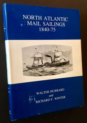 North Atlantic Mail Sailings 1840-75. Walter Hubbard, Richard F. Winter
