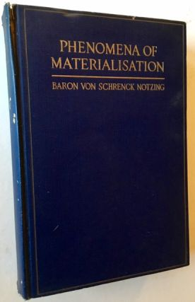 Phenomena of Materialisation: A Contribution to the Investigation of Mediumistic Teleplastics....