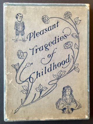 Pleasant Tragedies of Childhood (In Printed Dustjacket and Publisher's Box). Burges Johnson