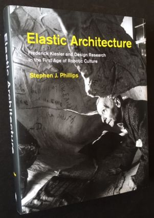 Elastic Architecture: Frederick Kiesler and Design Research in the First Age of Robotic Culture (In Dustjacket). Stephen J. Phillips.