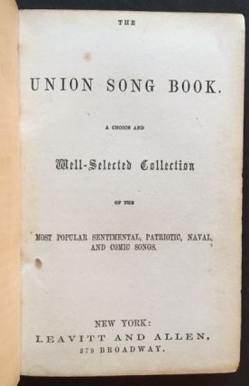 The Union Song Book. A Choice and Well-Selected Collection of the Most Popular Sentimental,...