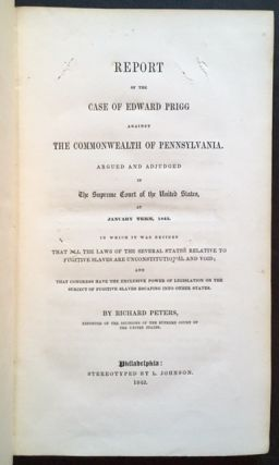 Report of the Case of Edward Prigg Against the Commonwealth of Pennsylvania. Argued and Adjudged...