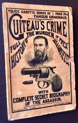 Guiteau's Crime. The Full History of the Murder of President James A. Garfield. With Complete...