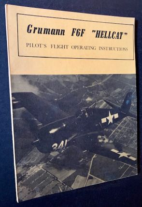 "Grumman F6F ""Hellcat"": Pilot's Flight Operating Instructions (The Original ""Classified"" Edition"