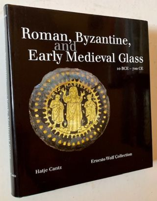 Roman, Byzantine, and Early Medieval Glass to BCE--700 CE: The Ernesto Wolf Collection. E....