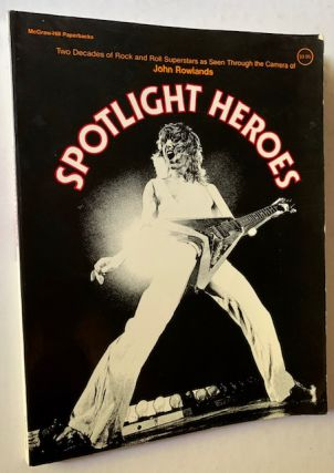 Spotlight Heroes: Two Decades of Rock and Roll Superstars as Seen Through the Camera of John...