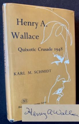 Henry A. Wallace: Quixotic Crusade 1948 (Signed by Henry Wallace). Karl M. Schmidt