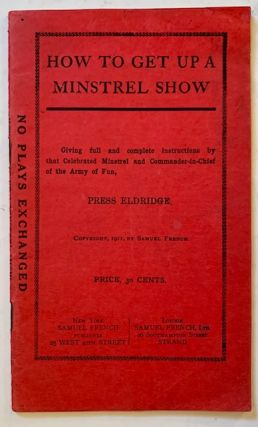 How to Get up a Minstrel Show: Giving Full and Complete Instructions by That Celebrated Minstrel...