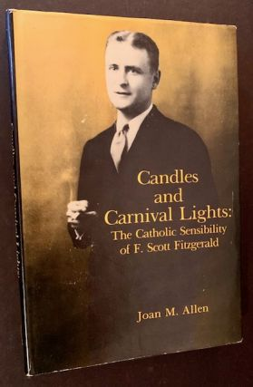 Candles and Carnival Lights: The Catholic Sensibility of F. Scott Fitzgerald. Joan M. Allen