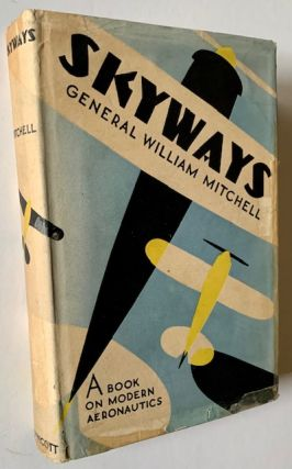 Skyways: A Book on Modern Aeronautics (in Dustjacket). General William Mitchell