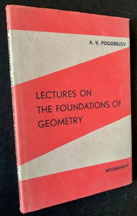 Lectures on the Foundations of Geometry. A V. Pogorelov