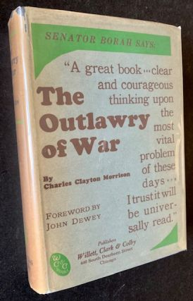 The Outlawry of War: A Constructive Policy for World Peace (in Dustjacket). Charles Clayton Morrison
